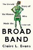 Broad Band / the Women Who Made the Internet book by Claire L. Evans