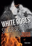 White Robes, Silver Screens / Movies & the Ku Klux Klan book by Tom Rice